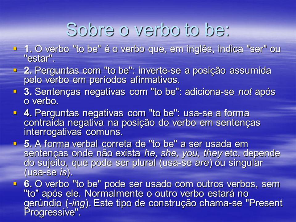 Sobre o verbo to be: 1. O verbo