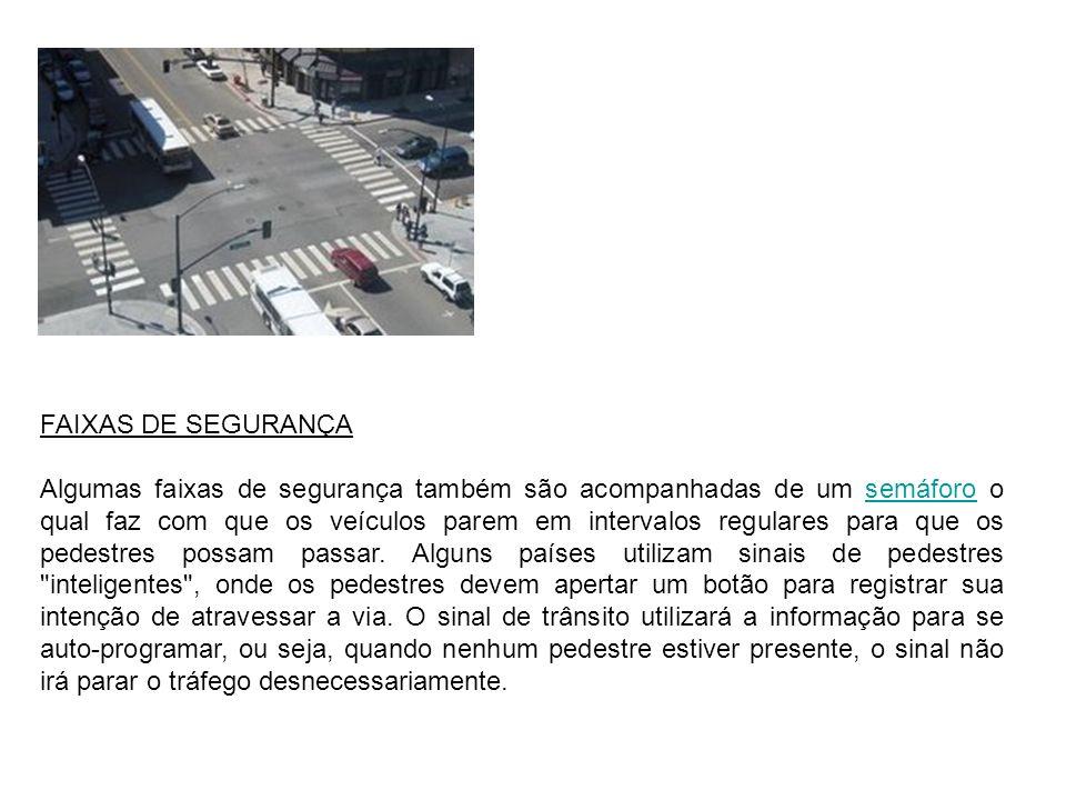 FAIXAS DE SEGURANÇA Algumas faixas de segurança também são acompanhadas de um semáforo o qual faz com que os veículos parem em intervalos regulares pa