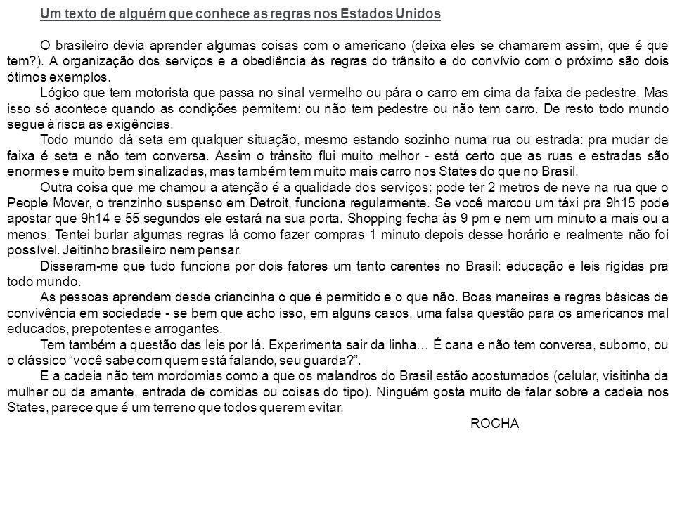 Um texto de alguém que conhece as regras nos Estados Unidos O brasileiro devia aprender algumas coisas com o americano (deixa eles se chamarem assim,