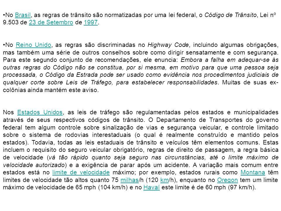 No Brasil, as regras de trânsito são normatizadas por uma lei federal, o Código de Trânsito, Lei nº 9.503 de 23 de Setembro de 1997.Brasil23 de Setemb
