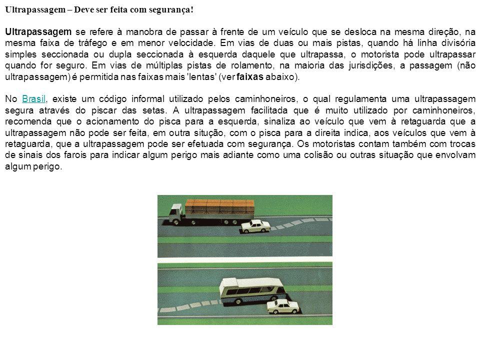 Ultrapassagem – Deve ser feita com segurança! Ultrapassagem se refere à manobra de passar à frente de um veículo que se desloca na mesma direção, na m