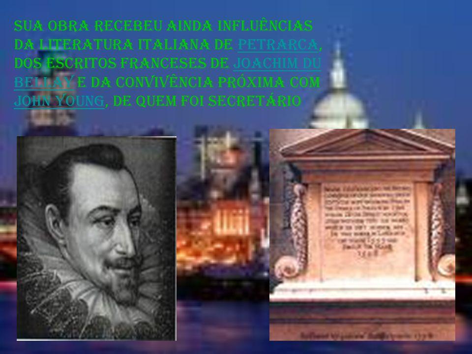 Sua obra recebeu ainda influências da literatura italiana de Petrarca, dos escritos franceses de Joachim du Bellay e da convivência próxima com John Young, de quem foi secretárioPetrarcaJoachim du Bellay John Young