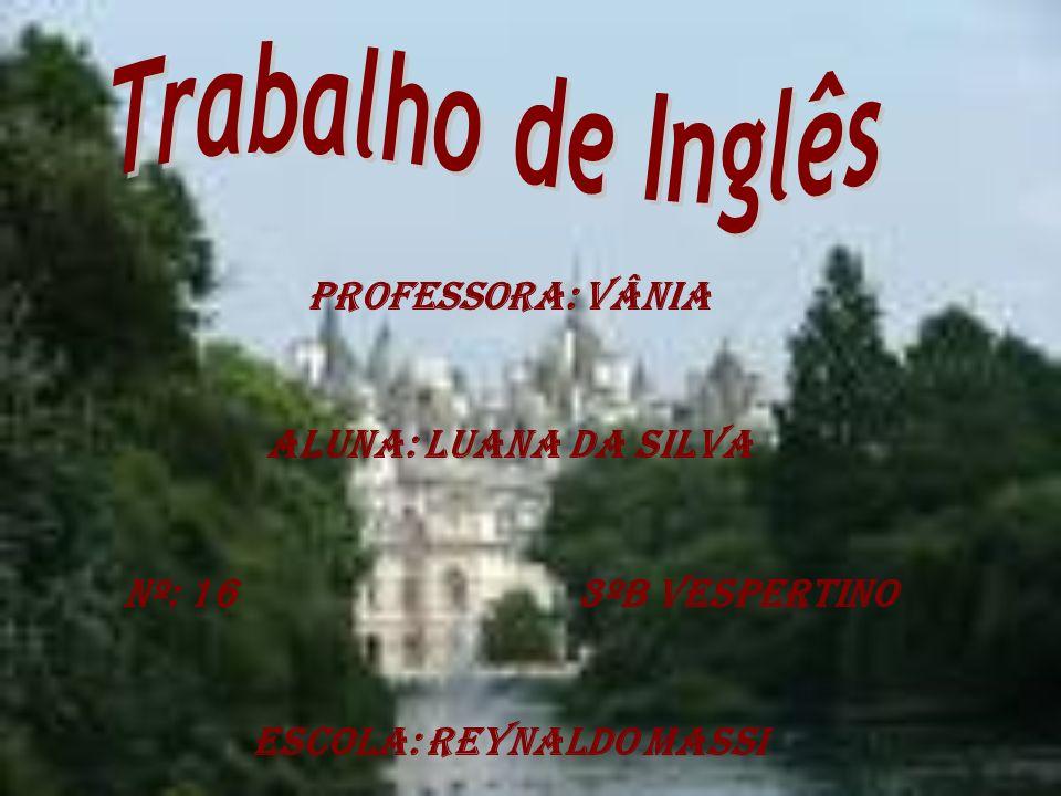 Professora: Vânia Aluna: Luana da Silva Nº: 16 3ºB Vespertino Escola: Reynaldo Massi