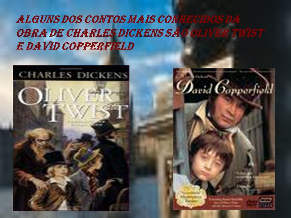 Alguns dos contos mais conhecidos da obra de Charles Dickens são Oliver Twist e David Copperfield