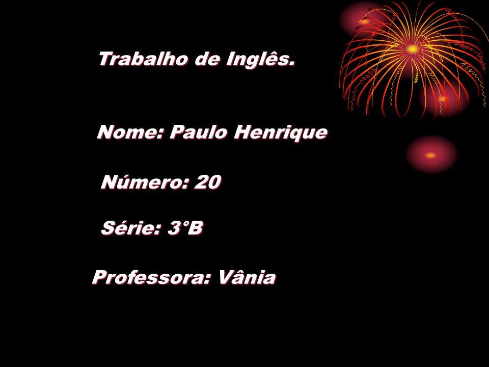 Nome: Paulo Henrique Número: 20 Série: 3°B Trabalho de Inglês. Professora: Vânia