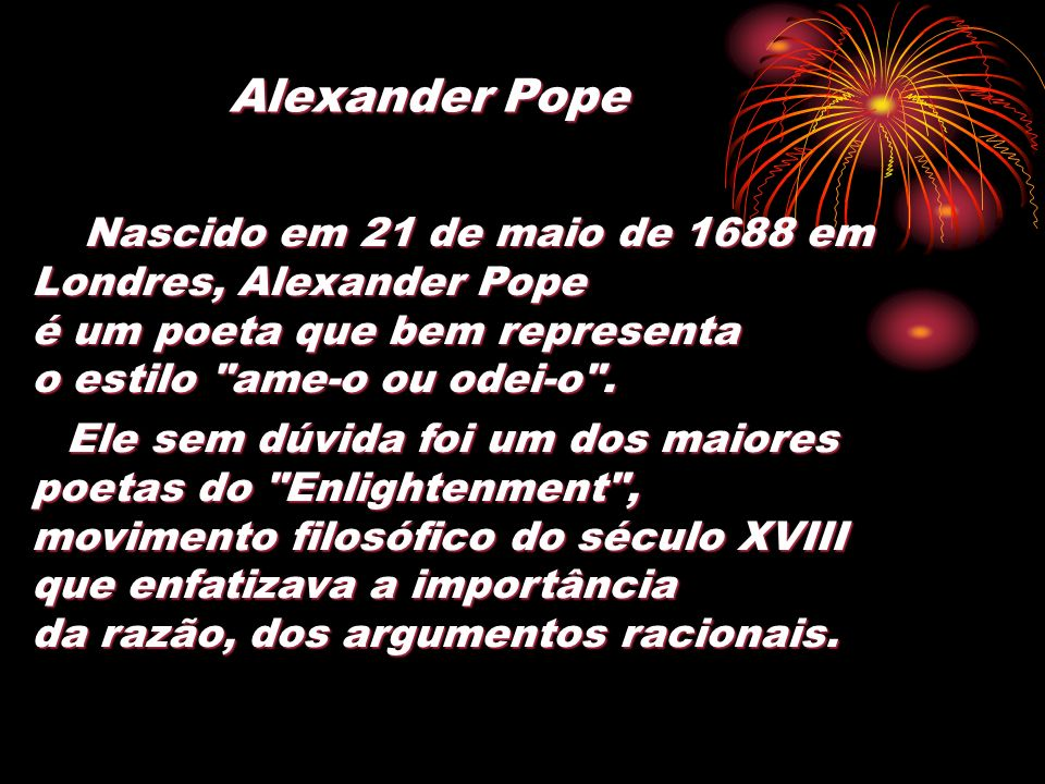 Nascido em 21 de maio de 1688 em Londres, Alexander Pope é um poeta que bem representa o estilo