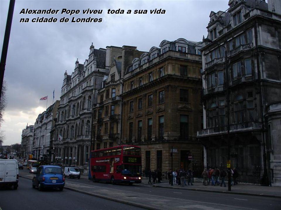 Alexander Pope viveu toda a sua vida na cidade de Londres