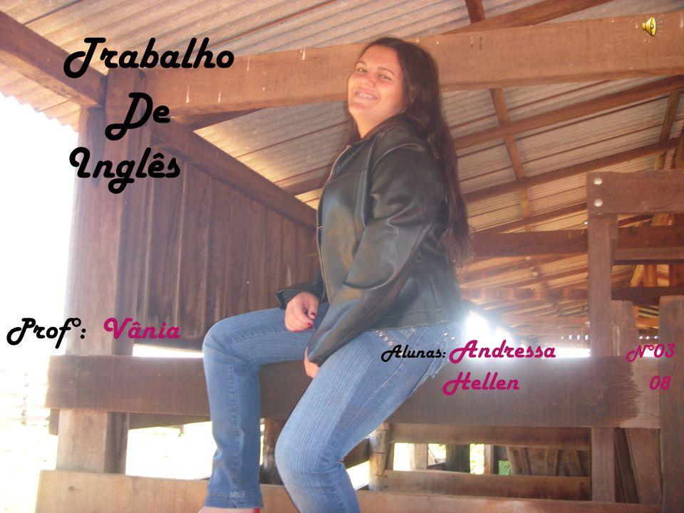 Trabalho De Inglês Prof°: Vânia Alunas: Andressa N° 03 Hellen 08