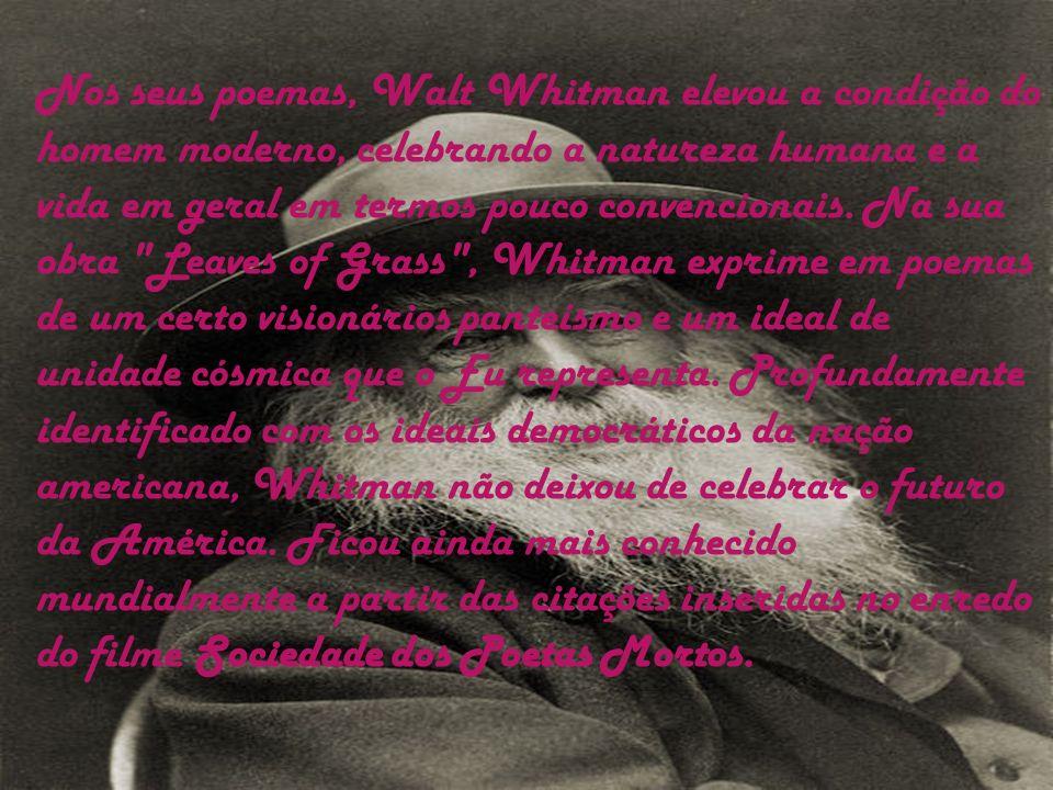 Nos seus poemas, Walt Whitman elevou a condição do homem moderno, celebrando a natureza humana e a vida em geral em termos pouco convencionais. Na sua