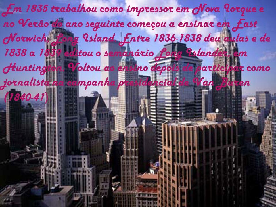 Em 1835 trabalhou como impressor em Nova Iorque e no Verão do ano seguinte começou a ensinar em East Norwich, Long Island. Entre 1836-1838 deu aulas e