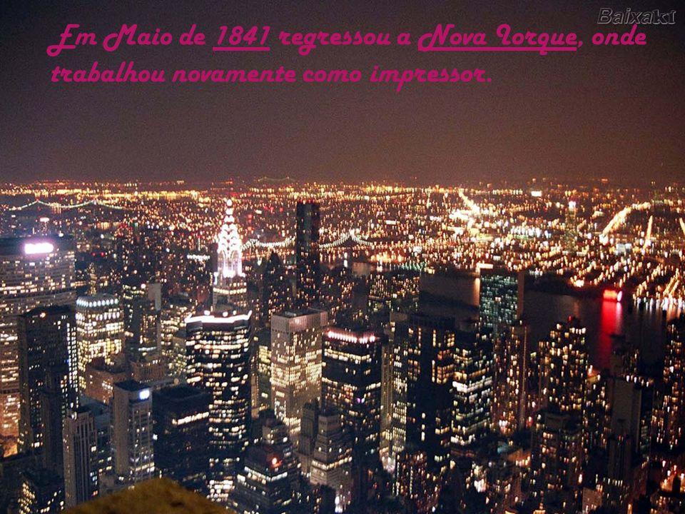 Em Maio de 1841 regressou a Nova Iorque, onde trabalhou novamente como impressor.