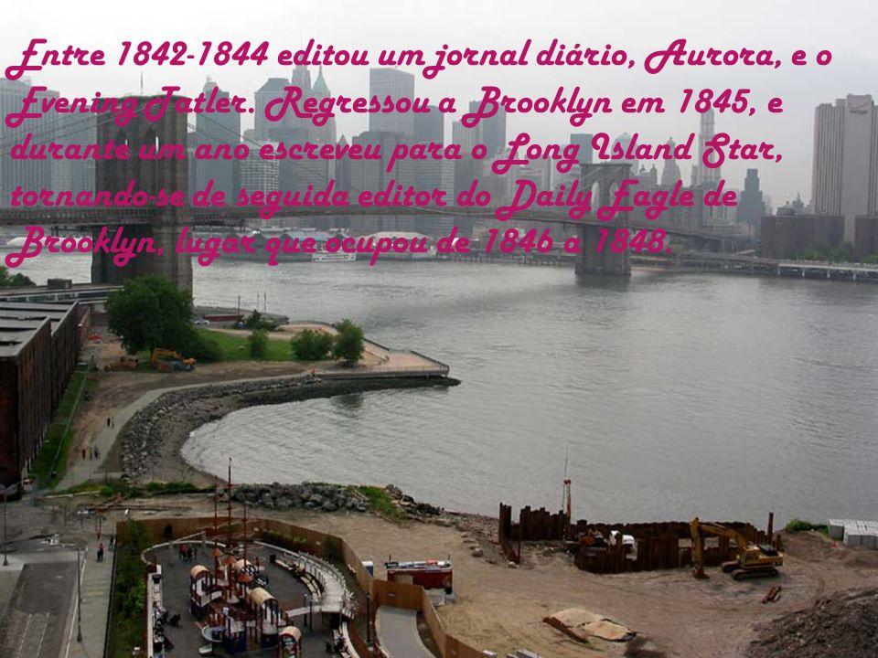 Entre 1842-1844 editou um jornal diário, Aurora, e o Evening Tatler. Regressou a Brooklyn em 1845, e durante um ano escreveu para o Long Island Star,