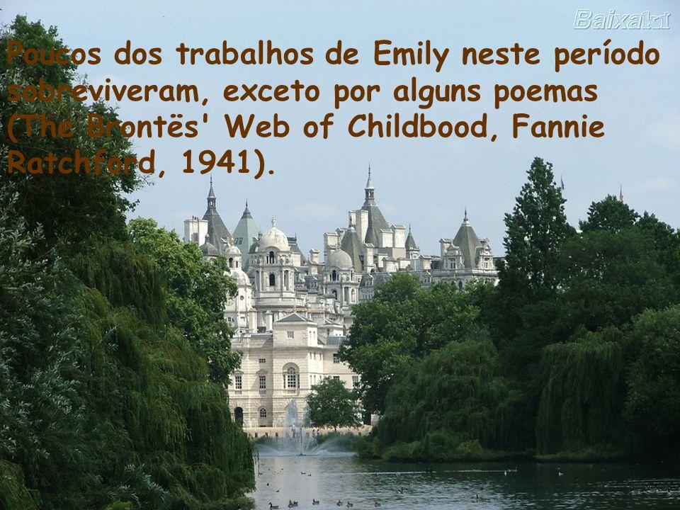 Poucos dos trabalhos de Emily neste período sobreviveram, exceto por alguns poemas (The Brontës' Web of Childbood, Fannie Ratchford, 1941).