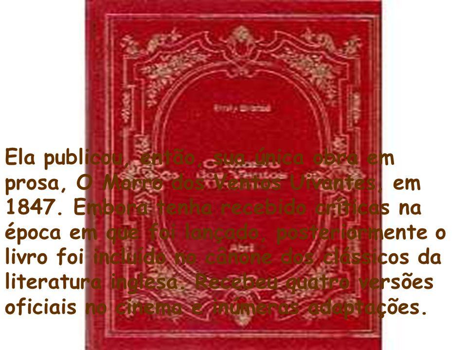 Ela publicou, então, sua única obra em prosa, O Morro dos Ventos Uivantes, em 1847. Embora tenha recebido críticas na época em que foi lançado, poster