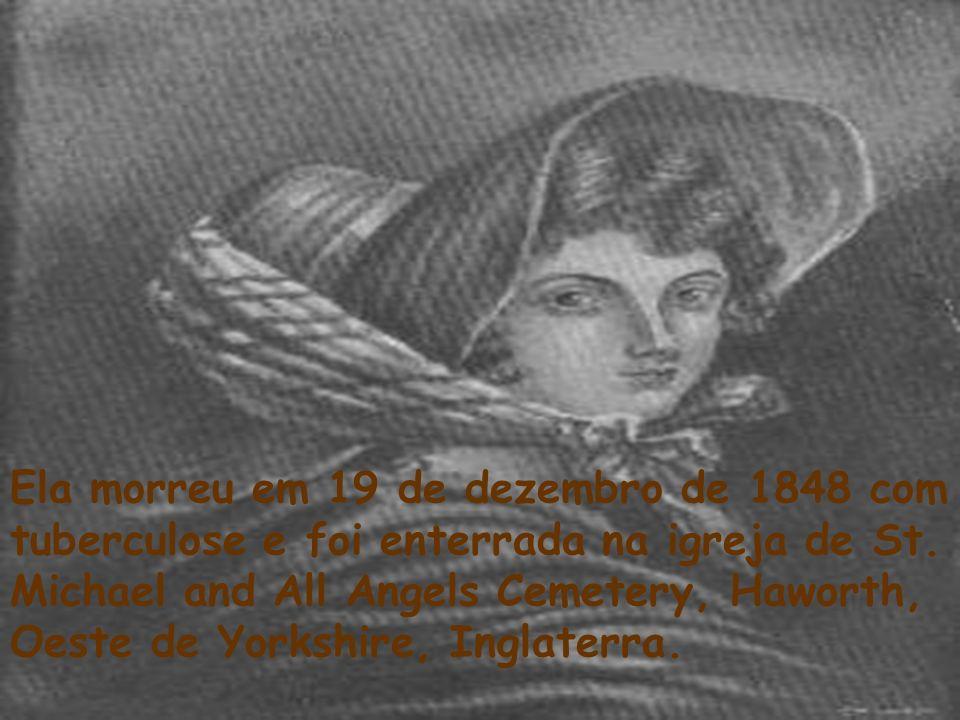 Ela morreu em 19 de dezembro de 1848 com tuberculose e foi enterrada na igreja de St. Michael and All Angels Cemetery, Haworth, Oeste de Yorkshire, In