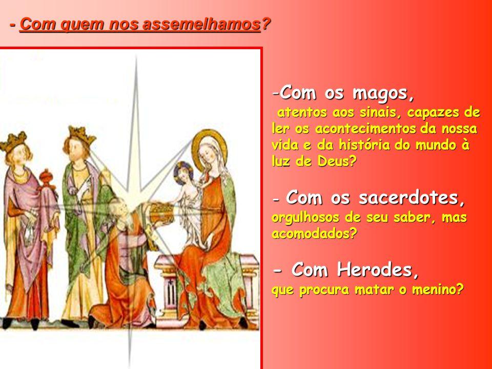 - REJEIÇÃO TOTAL: Herodes, Herodes, que tentou apagar esta luz. Simboliza os grandes deste mundo. Temeu a Sua chegada. Poderia roubar-lhe o trono. Tod