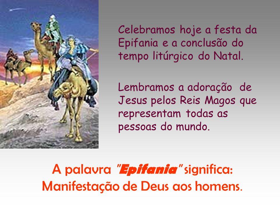 A palavra Epifania significa: Manifestação de Deus aos homens.