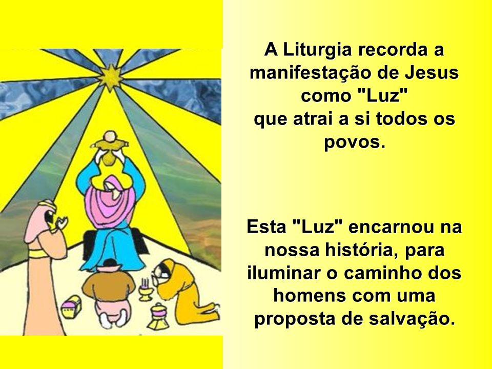 A Liturgia recorda a manifestação de Jesus como Luz que atrai a si todos os povos.