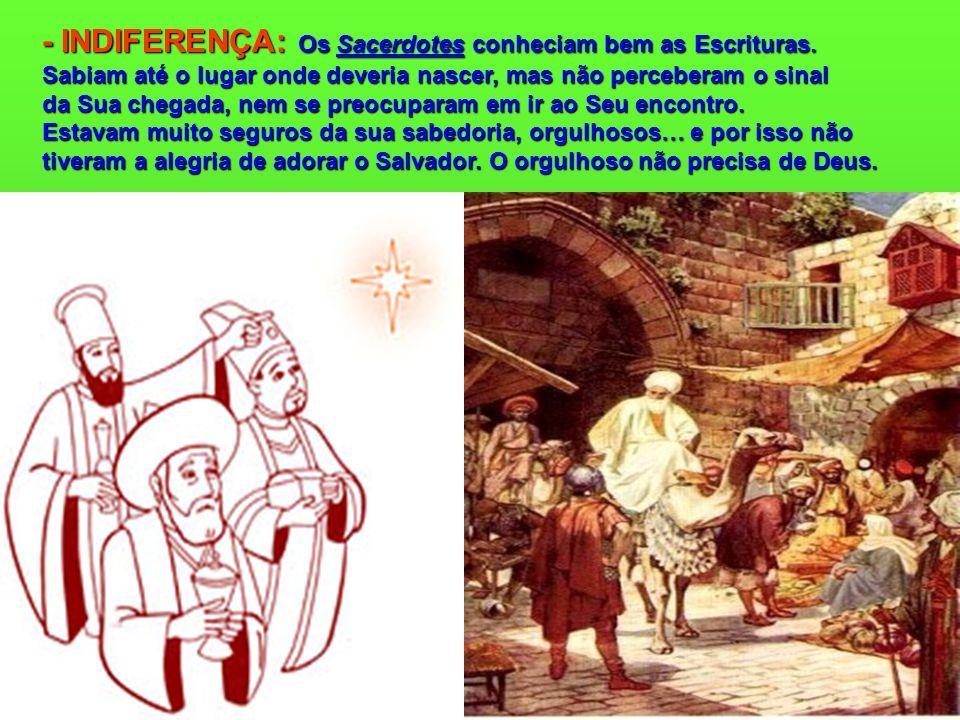 - INDIFERENÇA: Os Sacerdotes conheciam bem as Escrituras.