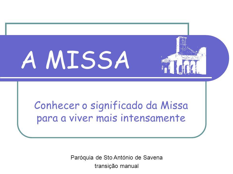 A MISSA Conhecer o significado da Missa para a viver mais intensamente Paróquia de Sto António de Savena transição manual