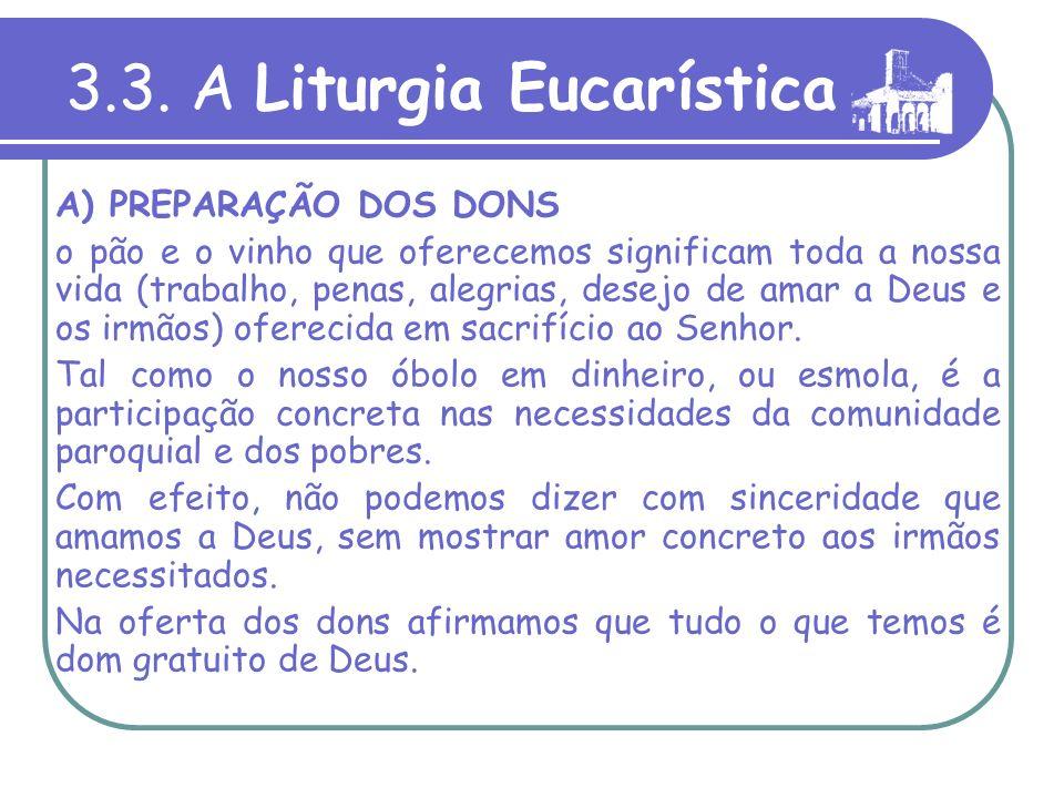 A Liturgia Eucarística compõe-se de três momentos: A) A Preparação dos dons B) A Oração eucarística C) Os Ritos de comunhão 3.3. A Liturgia Eucarístic