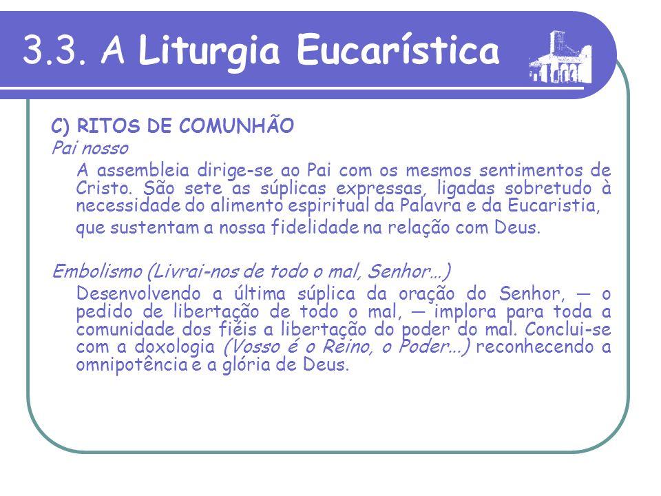 3.3. A Liturgia Eucaristica C) RITOS DE COMUNHÃO Visto que a celebração eucarística é um convite pascal, convém que, segundo a ordem do Senhor, os fié