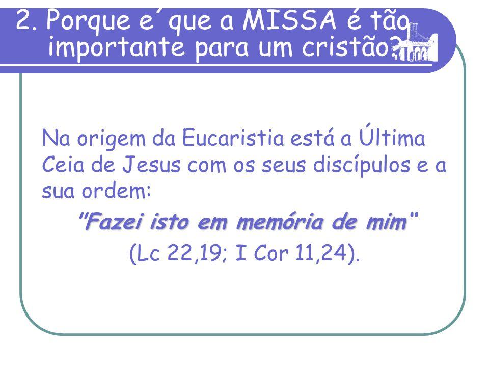 1. Que significa MISSA? A liturgia eucarística chama-se MISSA porque termina com o envio ou missão (missio em latim) dos fiéis ao mundo para nele cump