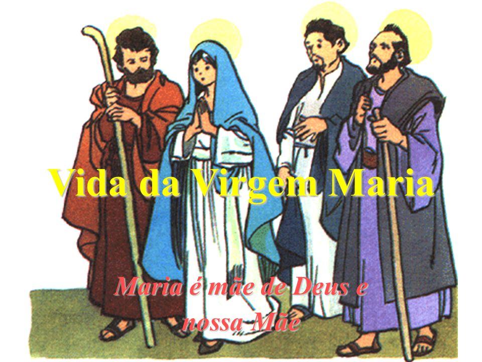 Vida da Virgem Maria Maria é mãe de Deus e nossa Mãe