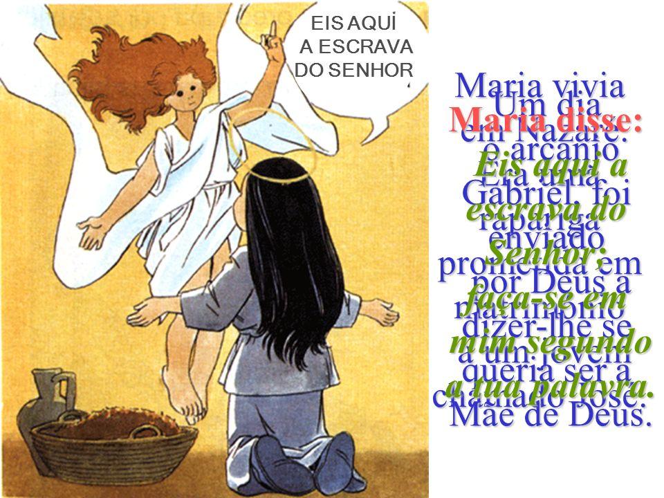 Maria vivia em Nazaré.Era uma rapariga prometida em matrimónio a um jovem chamado José.