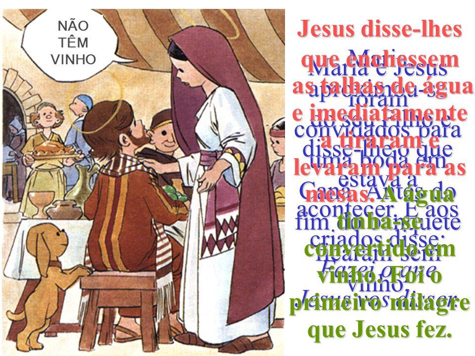 Maria e Jesus foram convidados para uma boda em Caná.