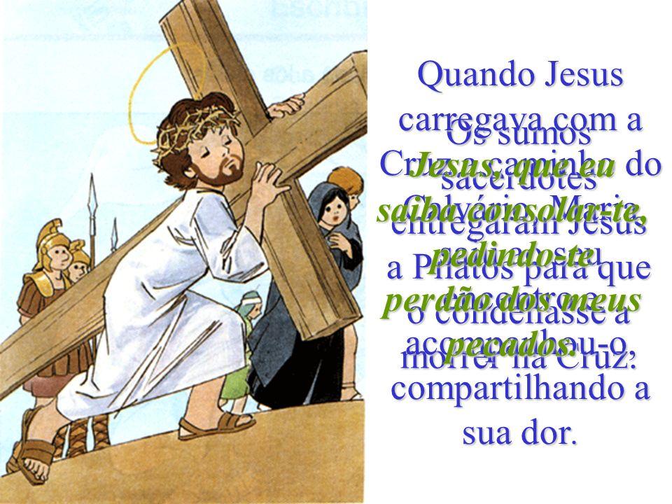 Os sumos sacerdotes entregaram Jesus a Pilatos para que o condenasse a morrer na Cruz.