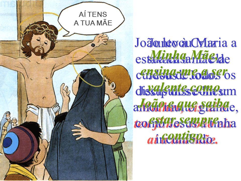Junto à Cruz estavam a mãe de Jesus e João.Jesus disse-lhes: Mulher, eis aí o teu filho.