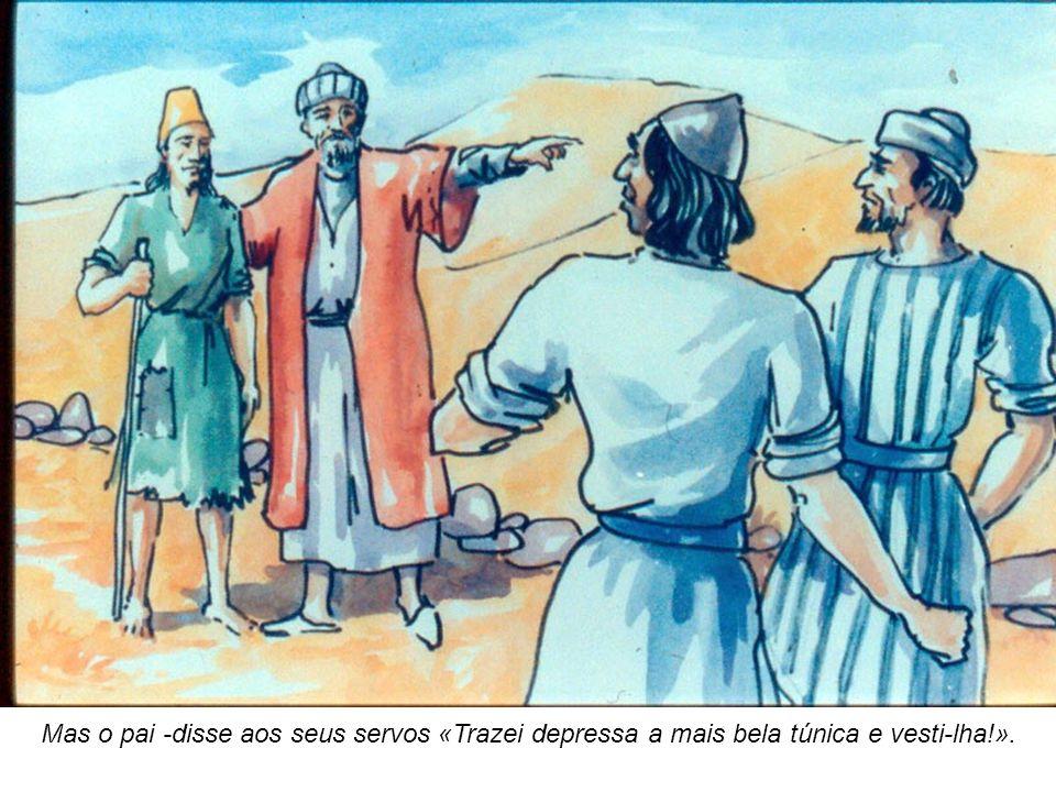 Mas o pai -disse aos seus servos «Trazei depressa a mais bela túnica e vesti-lha!».