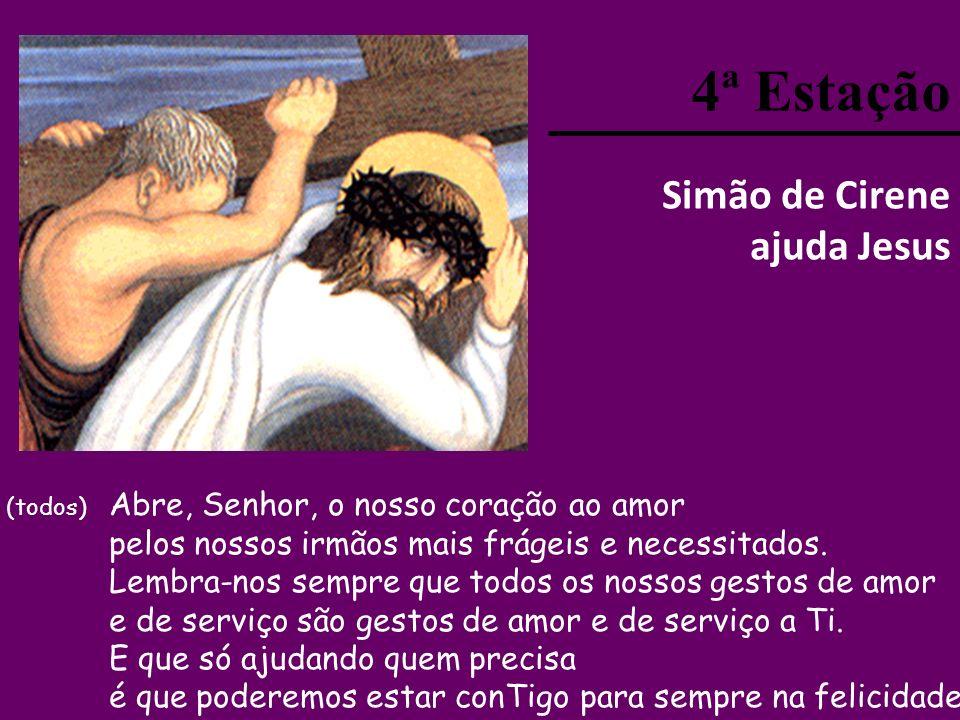 4ª Estação Simão de Cirene ajuda Jesus (todos) Abre, Senhor, o nosso coração ao amor pelos nossos irmãos mais frágeis e necessitados.