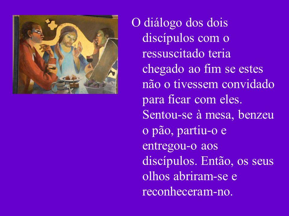 O diálogo dos dois discípulos com o ressuscitado teria chegado ao fim se estes não o tivessem convidado para ficar com eles. Sentou-se à mesa, benzeu