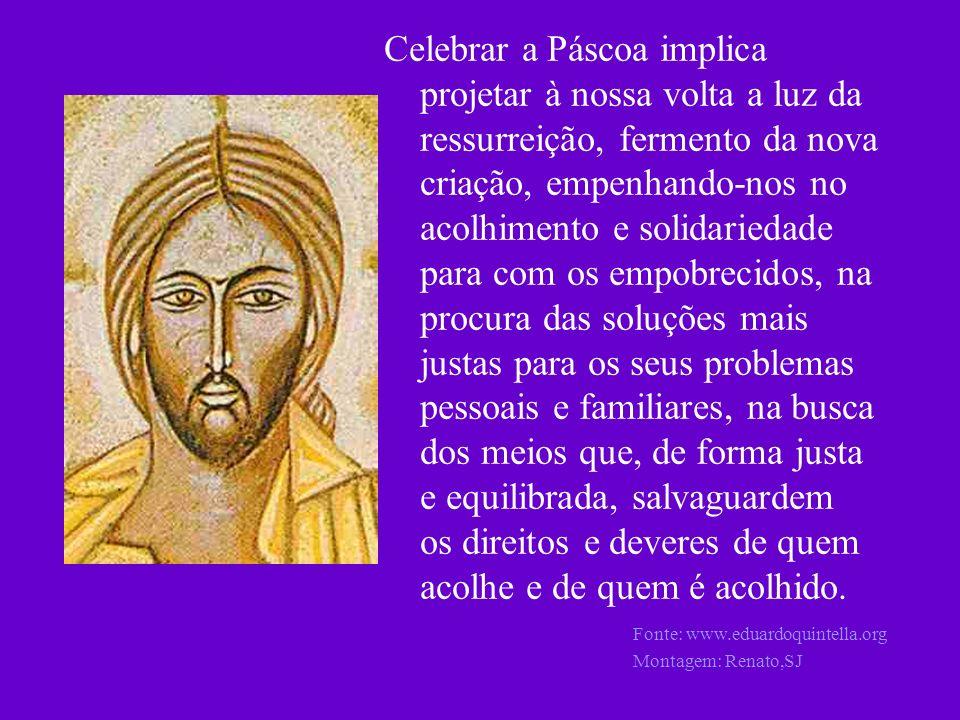 Celebrar a Páscoa implica projetar à nossa volta a luz da ressurreição, fermento da nova criação, empenhando-nos no acolhimento e solidariedade para c