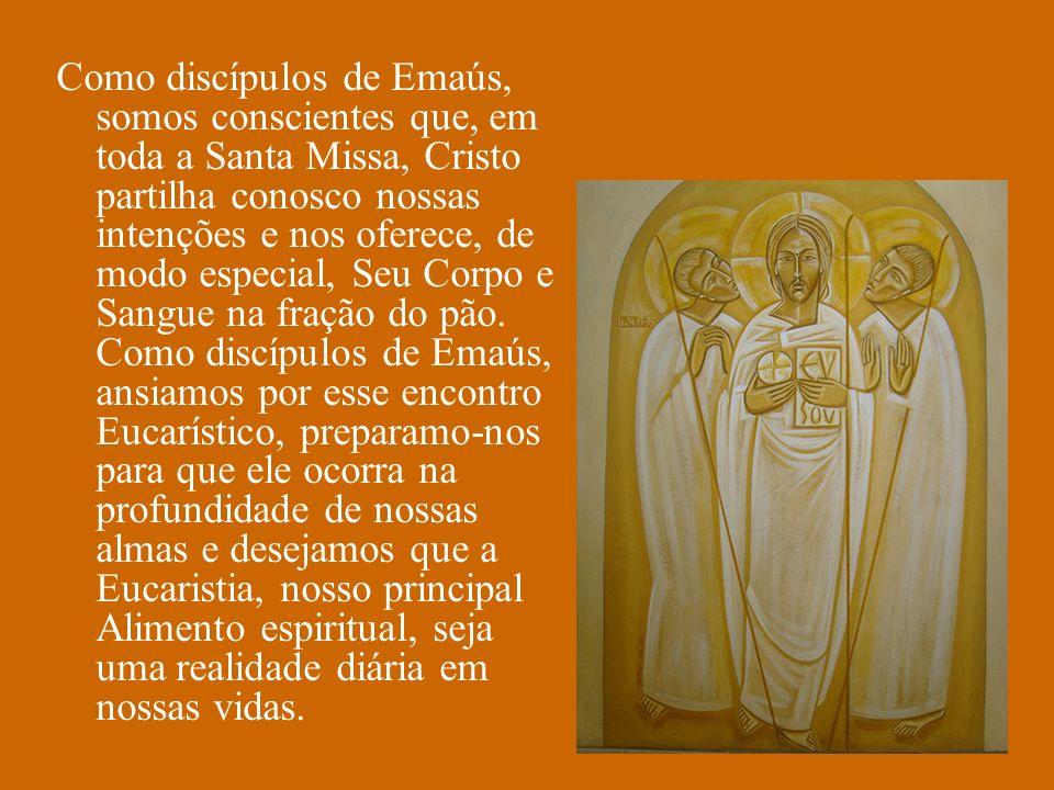 Como discípulos de Emaús, somos conscientes que, em toda a Santa Missa, Cristo partilha conosco nossas intenções e nos oferece, de modo especial, Seu