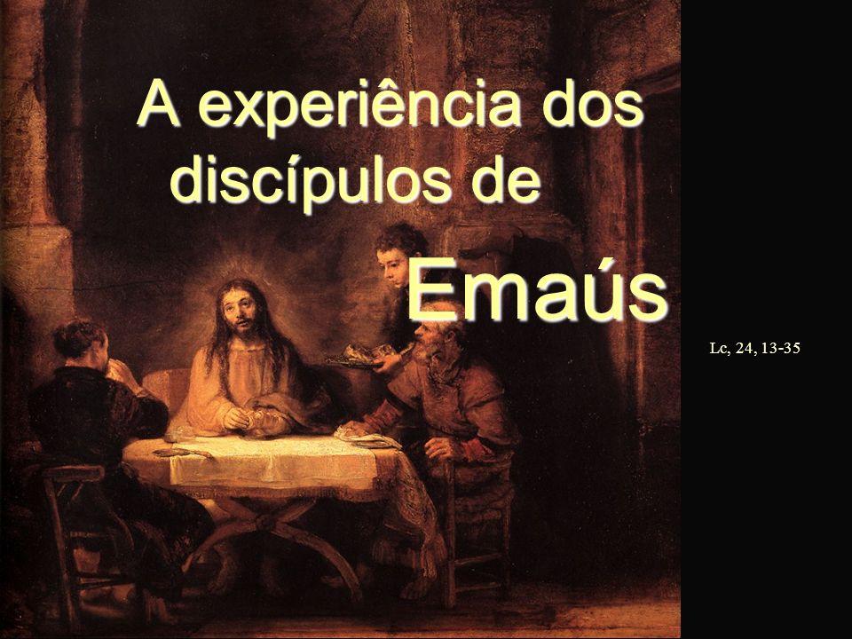 A experiência dos discípulos de Emaús Emaús Lc, 24, 13-35