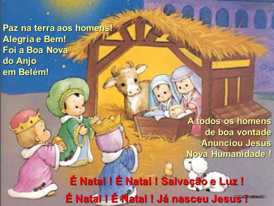 Paz na terra aos homens.Alegria e Bem. Foi a Boa Nova do Anjo em Belém.