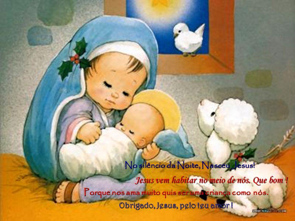 No silêncio da Noite, Nasceu Jesus.Jesus vem habitar no meio de nós.