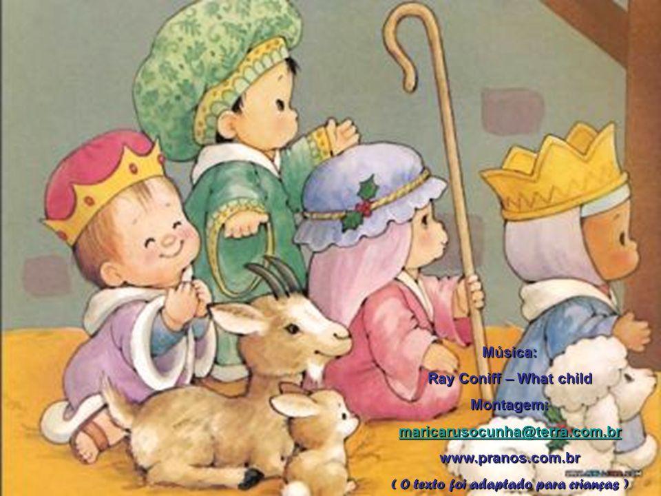 Música: Ray Coniff – What child Montagem: maricarusocunha@terra.com.br www.pranos.com.br ( O texto foi adaptado para crianças )