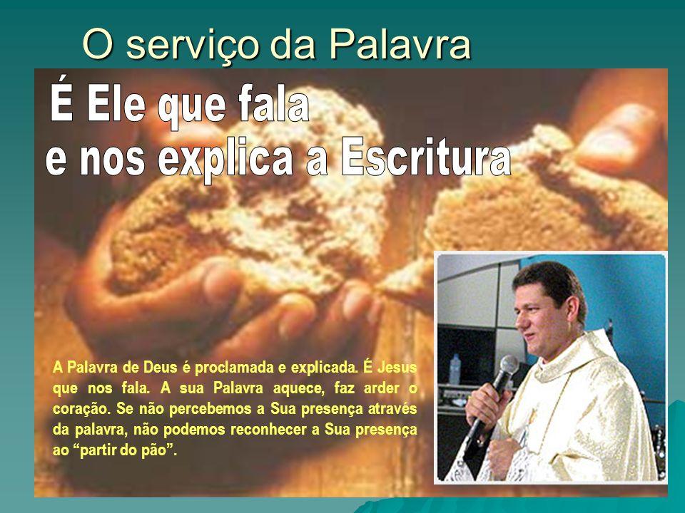 16-01-201416 O serviço da Palavra A Palavra de Deus é proclamada e explicada. É Jesus que nos fala. A sua Palavra aquece, faz arder o coração. Se não