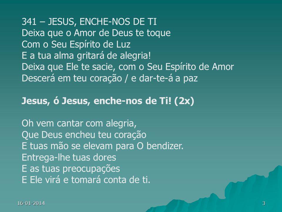 16-01-20143 341 – JESUS, ENCHE-NOS DE TI Deixa que o Amor de Deus te toque Com o Seu Espírito de Luz E a tua alma gritará de alegria! Deixa que Ele te