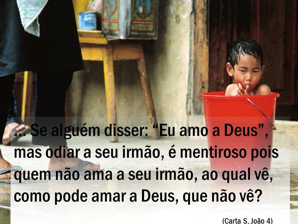 … Se alguém disser: Eu amo a Deus, mas odiar a seu irmão, é mentiroso pois quem não ama a seu irmão, ao qual vê, como pode amar a Deus, que não vê? (C
