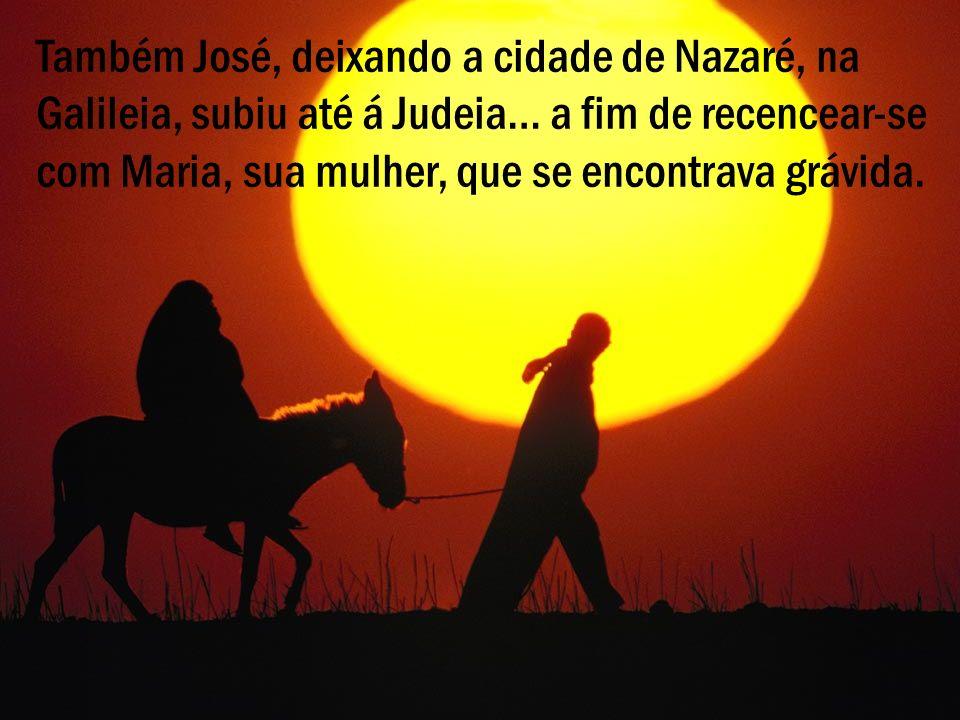 Também José, deixando a cidade de Nazaré, na Galileia, subiu até á Judeia… a fim de recencear-se com Maria, sua mulher, que se encontrava grávida.