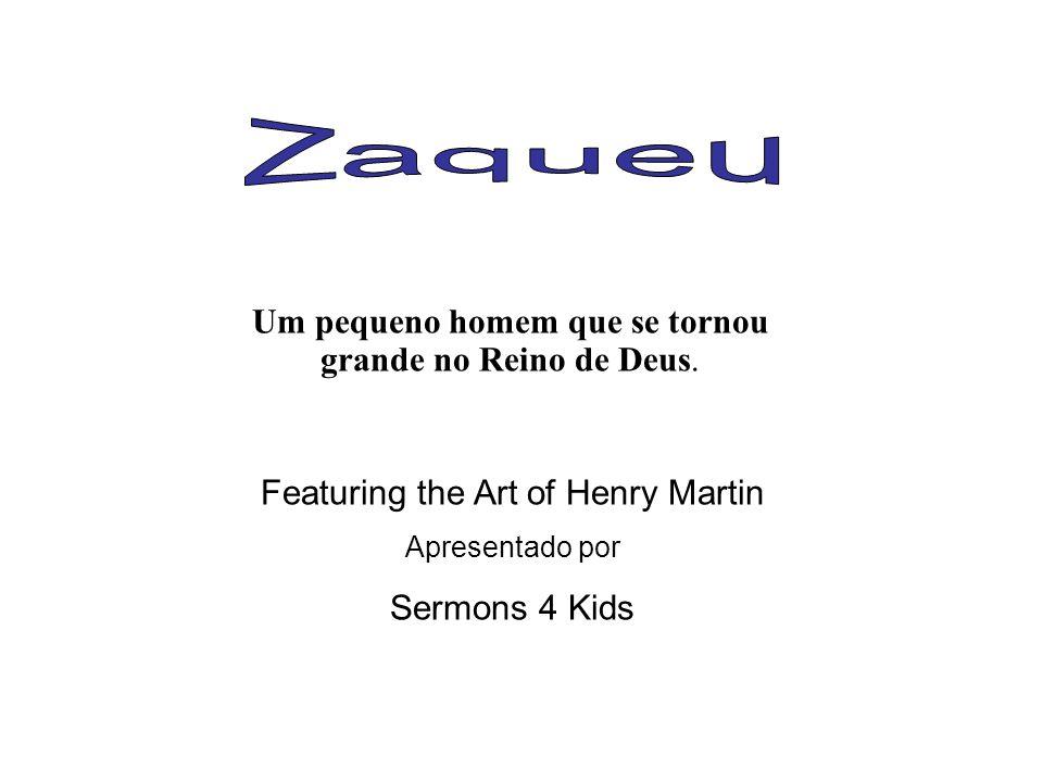Um pequeno homem que se tornou grande no Reino de Deus. Featuring the Art of Henry Martin Apresentado por Sermons 4 Kids