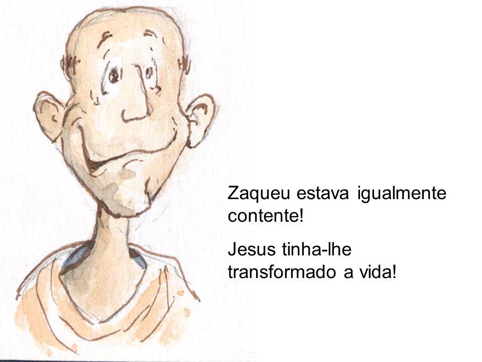 Zaqueu estava igualmente contente! Jesus tinha-lhe transformado a vida!