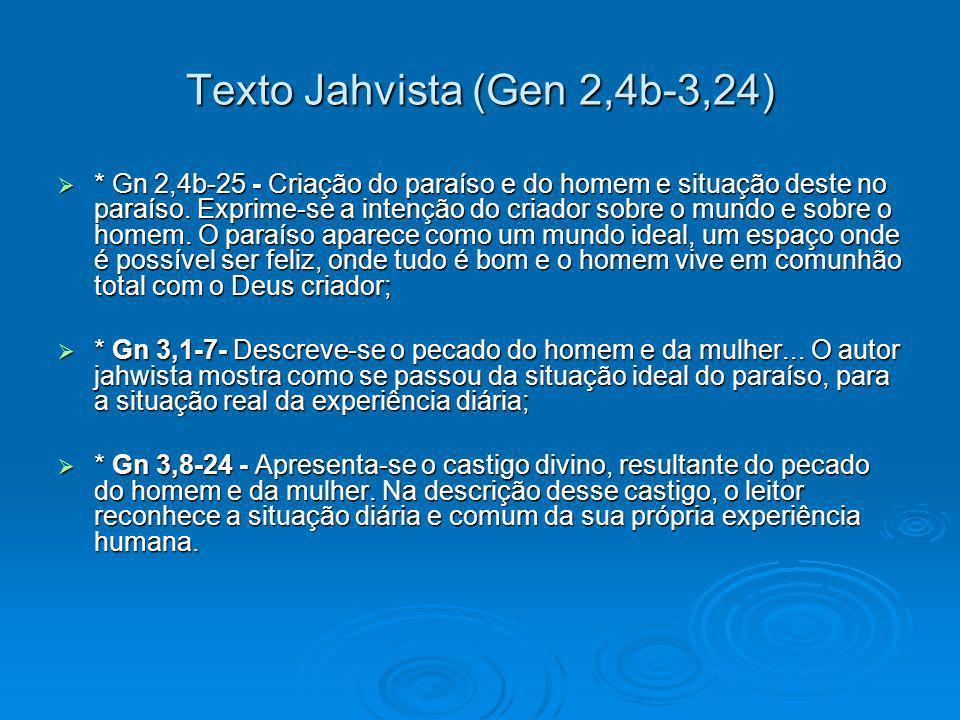 Texto Jahvista (Gen 2,4b-3,24) * Gn 2,4b-25 - Criação do paraíso e do homem e situação deste no paraíso.