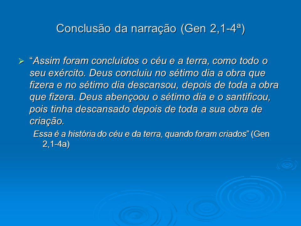 Conclusão da narração (Gen 2,1-4ª) Assim foram concluídos o céu e a terra, como todo o seu exército.