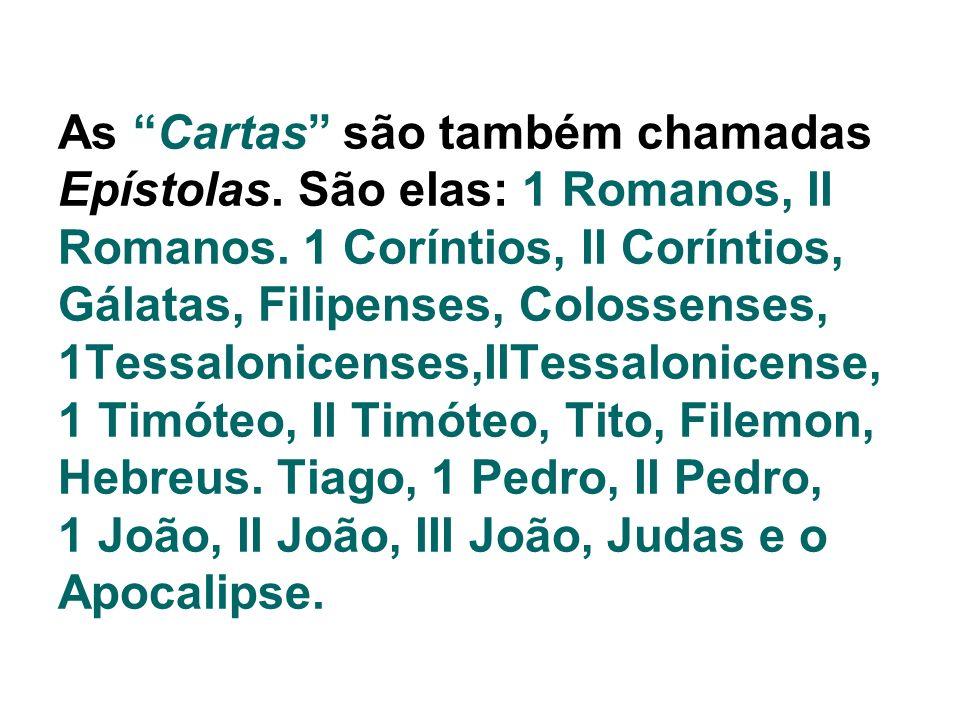 As Cartas são também chamadas Epístolas. São elas: 1 Romanos, II Romanos. 1 Coríntios, II Coríntios, Gálatas, Filipenses, Colossenses, 1Tessalonicense